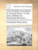 The Scottish Volunteers. a Musical Farce. in Two Acts. Written by Archibald M'Laren. ... af Archibald Maclaren