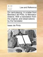 On Card-Playing. in a Letter from Monsieur de Pinto, to Monsieur Diderot. with a Translation from the Original, and Observations by the Translator. af Isaac De Pinto