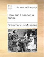 Hero and Leander, a Poem. af Grammaticus Musaeus