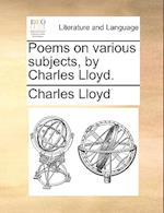 Poems on Various Subjects, by Charles Lloyd. af Charles Lloyd
