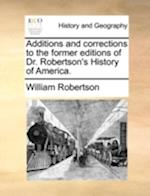 Additions and Corrections to the Former Editions of Dr. Robertson's History of America.