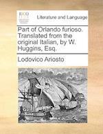 Part of Orlando Furioso. Translated from the Original Italian, by W. Huggins, Esq.