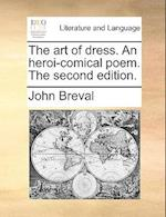 The Art of Dress. an Heroi-Comical Poem. the Second Edition.
