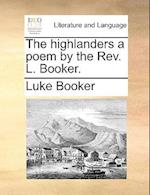 The Highlanders a Poem by the REV. L. Booker. af Luke Booker
