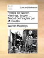 Procs de Warren Hastings, Cuyer, ... Traduit de L'Anglais Par M. Souls.