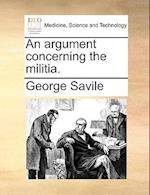 An Argument Concerning the Militia. af George Savile