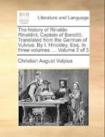 The History of Rinaldo Rinaldini, Captain of Banditti. Translated from the German of Vulvius. by I. Hinckley, Esq. in Three Volumes. ... Volume 2 of 3 af Christian August Vulpius