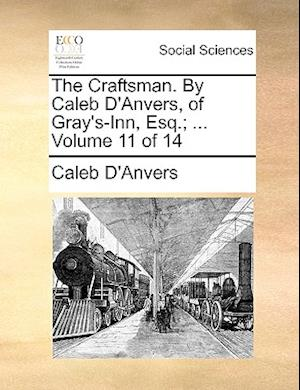 The Craftsman. By Caleb D'Anvers, of Gray's-Inn, Esq.; ... Volume 11 of 14