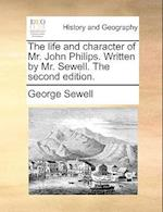 The Life and Character of Mr. John Philips. Written by Mr. Sewell. the Second Edition. af George Sewell
