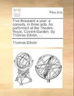 Five Thousand a Year af Thomas Dibdin