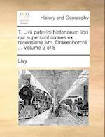 T. LIVII Patavini Historiarum Libri Qui Supersunt Omnes Ex Recensione Arn. Drakenborchii. ... Volume 2 of 8