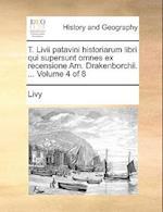 T. LIVII Patavini Historiarum Libri Qui Supersunt Omnes Ex Recensione Arn. Drakenborchii. ... Volume 4 of 8