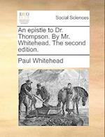 An Epistle to Dr. Thompson. by Mr. Whitehead. the Second Edition. af Paul Whitehead