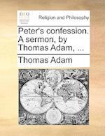 Peter's Confession. a Sermon, by Thomas Adam, ...
