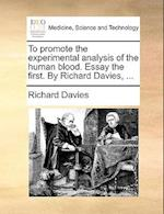 To Promote the Experimental Analysis of the Human Blood. Essay the First. by Richard Davies, ...