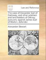 The Case of Alexander Earl of Galloway, and Other Udalmen and Land-Holders of Orkney, Pursuers; Against James Earl of Morton, Defender.