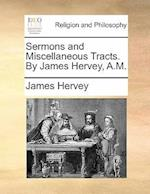 Sermons and Miscellaneous Tracts. by James Hervey, A.M.