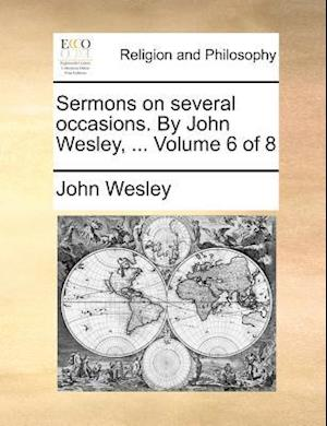 Sermons on several occasions. By John Wesley, ... Volume 6 of 8