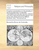 A week's conversation on the plurality of worlds By Monsieur Fontenelle Translated from the last Parised, wherein are many improvements throughout: an