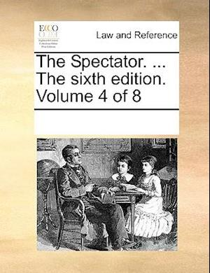 The Spectator. ... The sixth edition. Volume 4 of 8