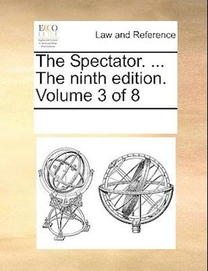 The Spectator. ... The ninth edition. Volume 3 of 8