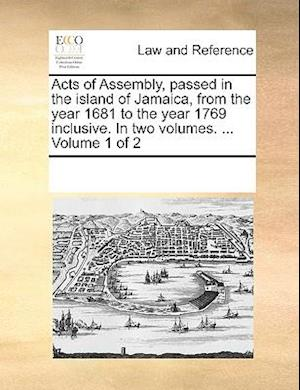 Acts of Assembly, passed in the island of Jamaica, from the year 1681 to the year 1769 inclusive. In two volumes. ... Volume 1 of 2