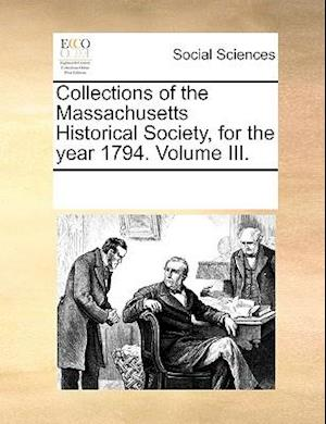 Collections of the Massachusetts Historical Society, for the year 1794. Volume III.