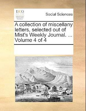 A collection of miscellany letters, selected out of Mist's Weekly Journal. ... Volume 4 of 4