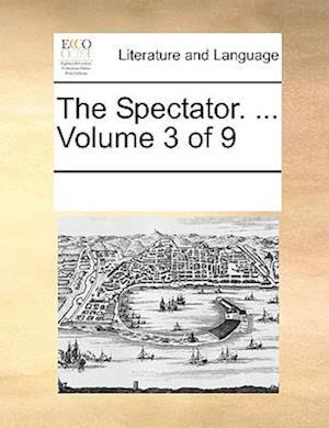 The Spectator. ... Volume 3 of 9