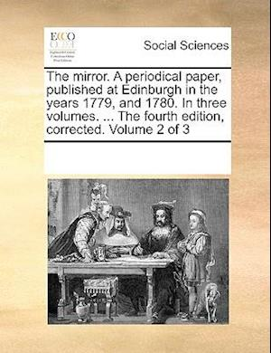 The mirror. A periodical paper, published at Edinburgh in the years 1779, and 1780. In three volumes. ... The fourth edition, corrected. Volume 2 of 3