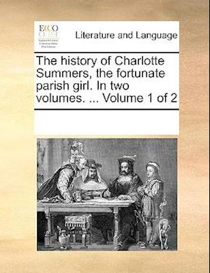 The history of Charlotte Summers, the fortunate parish girl. In two volumes. ... Volume 1 of 2