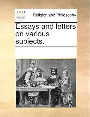 Essays and letters on various subjects.