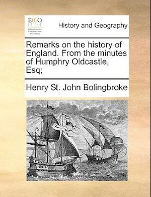 Remarks on the history of England. From the minutes of Humphry Oldcastle, Esq;