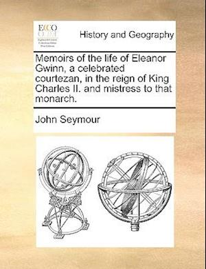 Bog hæftet Memoirs of the life of Eleanor Gwinn a celebrated courtezan in the reign of King Charles II. and mistress to that monarch. af John Seymour