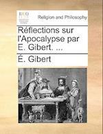 Rflections Sur L'Apocalypse Par E. Gibert. ... af Gibert