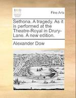 Sethona. a Tragedy. as It Is Performed at the Theatre-Royal in Drury-Lane. a New Edition.