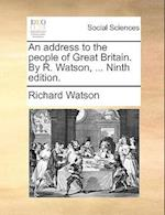 An Address to the People of Great Britain. by R. Watson, ... Ninth Edition.