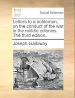 Letters to a Nobleman, on the Conduct of the War in the Middle Colonies. the Third Edition. af Joseph Galloway