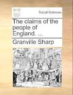 The Claims of the People of England. ...