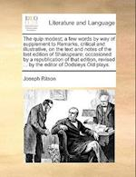 The Quip Modest; A Few Words by Way of Supplement to Remarks, Critical and Illustrative, on the Text and Notes of the Last Edition of Shakspeare; Occa