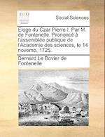 Eloge Du Czar Pierre I. Par M. de Fontenelle. Prononce A L'Assemblee Publique de L'Academie Des Sciences, Le 14 Novemb. 1725.