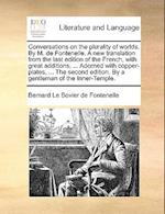 Conversations on the plurality of worlds. By M. de Fontenelle. A new translation from the last edition of the French, with great additions, ... Adorne