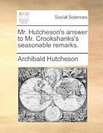 Mr. Hutcheson's Answer to Mr. Crookshanks's Seasonable Remarks.