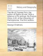 The Life of Thomas Pain, the Author of Rights of Man. with a Defence of His Writings. by Francis Oldys, A.M. of the University of Pennsylvania. the Th