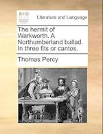 The Hermit of Warkworth. a Northumberland Ballad. in Three Fits or Cantos.
