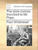 The State Dunces. Inscribed to Mr. Pope.