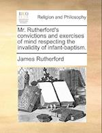 Mr. Rutherford's Convictions and Exercises of Mind Respecting the Invalidity of Infant-Baptism. af James Rutherford