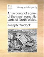 An Account of Some of the Most Romantic Parts of North Wales. af Joseph Cradock