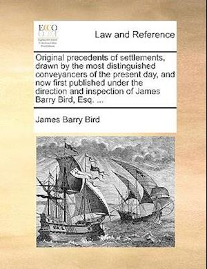 Original precedents of settlements, drawn by the most distinguished conveyancers of the present day, and now first published under the direction and i
