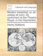 Modern Breakfast; Or, All Asleep at Noon. as Performed at the Theatre Royal, in the Haymarket. af Henry Siddons